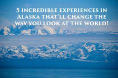 You live only once. if you've experienced Alaska - once is enough! With almost 100,000 glaciers, the highest peak in North America, a pizza company that delivers by plane, and a capital that's not reachable by road - Alaska is nothing like anything you've experienced before!