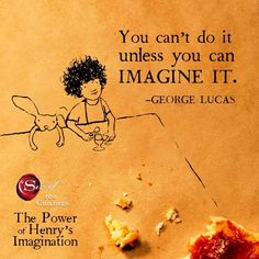 """You can't do it unless you can imagine it"" - George Lucas www.thesecret.tv/products/the-power-of-henrys-imagination-book #ImaginationIsIntelligence"