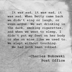 """We slept without touching. We had both been robbed"" -Bukowski, Post Office Henry Charles Bukowski, Charles Bukowski Quotes, Poem Quotes, Life Quotes, American Poetry, Beautiful Words, Cool Words, Quotes To Live By, Literature"