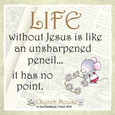 ❀❀❀ Life without Jesus is like an unsharpened pencil.it has no point.Little Church Mouse 9 April 2016 ❀❀❀ Faith Quotes, Bible Quotes, Bible Verses, Scriptures, Quote Life, Religious Quotes, Spiritual Quotes, Positive Quotes, Christian Life