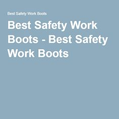 Best Safety Work Boots - Best Safety Work Boots