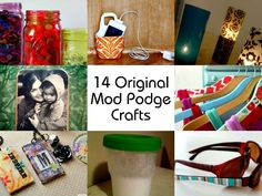 14 Original Mod Podge Crafts   http://diyhomesweethome.com/14-original-mod-podge-crafts/  Some neat Mod Podge crafts.