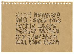 Good manners can often take you to places money nor education can access. #manners