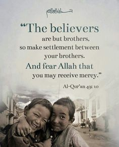 Surah Al-Hujraat Verse 10. Keep family close and in peace.