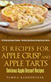 Free Kindle Book -   51 Recipes For Apple Crisp and Apple Tarts - Delicious Apple Dessert Recipes (The Ultimate Apple Desserts Cookbook - The Delicious Apple Desserts and Apple Recipes Collection 7)
