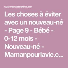 Les choses à éviter avec un nouveau-né - Page 9 - Bébé - 0-12 mois - Nouveau-né - Mamanpourlavie.com