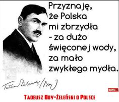 Tadeusz Boy-Żeleński o Polsce Magic Words, Lol So True, Motto, Hilarious, Funny, Wise Words, Quotations, Texts, Life Quotes