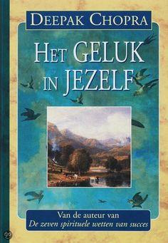 (B)(2006)| Het Geluk In Jezelf, Deepak Chopra | Boeken- De auteur beschrijft in theorie en praktijk hoe men het geluk kan vinden in zichzelf.