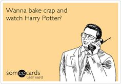 Wanna bake crap and watch Harry Potter? Sounds like my BFF and I. Quotes To Live By, Me Quotes, Funny Quotes, I Smile, Make Me Smile, Movies Quotes, Thelma & Louise, Fraggle Rock, Look At You