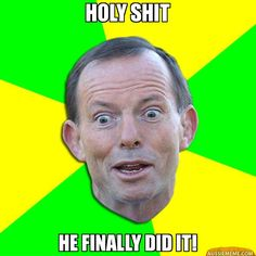 Holy shit He finally did it! - Surprised Tony Abbott