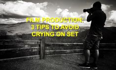 Film Production: 3 Tips To Avoid Crying On Set