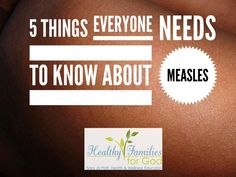 5 Things Everyone Needs To Know About Measles — Healthy Families for God You Are Smart, Health Research, Medical Help, Natural Lifestyle, 5 Things, How To Stay Healthy, Need To Know, Health And Wellness, Families