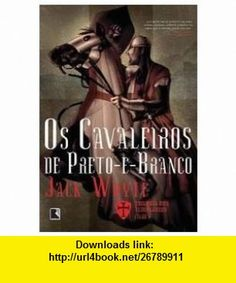 Cavaleiros de Preto-E-Branco (Em Portugues do Brasil) (9788501076205) Jack Whyte , ISBN-10: 8501076201  , ISBN-13: 978-8501076205 ,  , tutorials , pdf , ebook , torrent , downloads , rapidshare , filesonic , hotfile , megaupload , fileserve