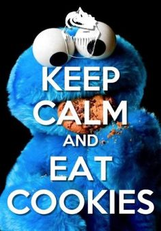 Keep Calm and Eat Cookies. This is my other favorite Sesame Street character. I loved Cookie Monster! Keep Calm Posters, Keep Calm Quotes, Cookie Monster Quotes, Cookie Quotes, Keep Clam, Keep Calm Signs, Comic Manga, Anime Manga, Keep Calm And Love
