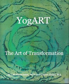 Order our new book.  Discover the world of YogART! A step by step process into blissful transformation.  Join us to take a journey to rekindle your creativity and uncover a universe of pure potentiality!    YogART is a five-fold process which includes yoga, stream of consciousness mark-making, creative visualization, transformative art-making and dialogue.
