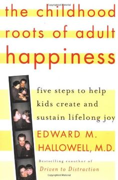 "The Childhood Roots of Adult Happiness: Five Steps to Help Kids Create and Sustain Lifelong Joy by Edward M. Hallowell M.D.: Privilege, wealth, and expensive ""extras"" are not necessary for happiness—What we do need is love, wonder, and the confidence to trust our instincts. #Books #Kids #Happiness"