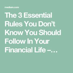 The 3 Essential Rules You Don't Know You Should Follow In Your Financial Life –…