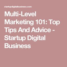 Multi-Level Marketing 101: Top Tips And Advice - Startup Digital Business