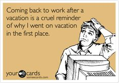 Com back to work humour, work humor, work memes, fun Back To Work Humour, Work Humor, Vacation Meme, Vacation Quotes, Travel Quotes, Work Memes, Work Quotes, Back To Work After Vacation, Office Humor