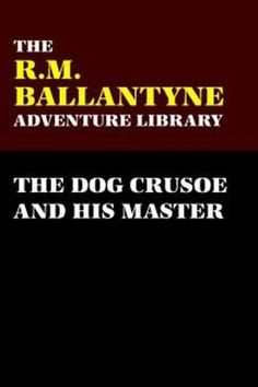 The Dog Crusoe and His Master, by R. M. Ballantyne (Paperback)