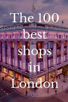From big department stores to tiny boutiques, we choose the best shops to visit in London.