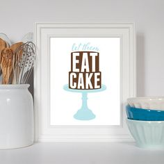 Let them eat cake! Plain and simple, if their is nothing to eat, eat cake! This retro inspired print reminds you it is in fact perfectly acceptable to