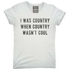 I Was Country When Country Wasn't Cool T-Shirt, Hoodie, Tank Top