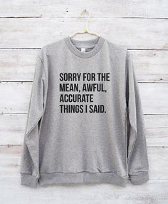 Sorry for the mean awful accurate things I said sweatshirt for teens With Sayings Quotes slogancozy Hipster cute sassy Tumblr Outfit sarcastic sarcasm Crew neck gifts girls