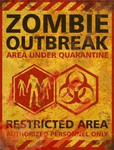 Zombie Outbreak Halloween Sign - Wonder if we are ever gonna need these for every day use.....