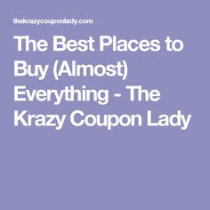The Best Places to Buy (Almost) Everything - The Krazy Coupon Lady