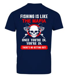 Fishing Is Like The Mafia  #image #shirt #gift #idea #hot #tshirt #fishing #fish