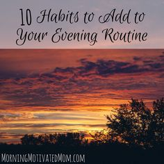 An evening routine is essential to having a great day tomorrow. Here are 10 Habits to Add to Your Evening Routine. Make Over Your Evenings.