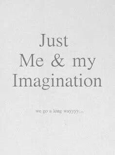 Just me and my imagination