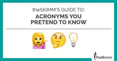 theSkimm's Guide to Acronyms You Pretend to Know — theSkimm