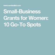 Small-Business Grants for Women: 10 Go-To Spots