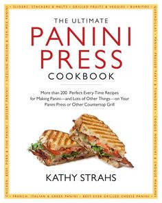 The Ultimate Panini Press Cookbook. Must-have for busy parents (and busy everyone, really).