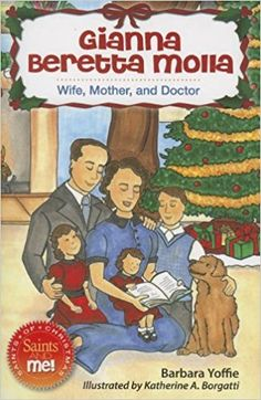 Gianna Beretta Molla: Wife, Mother and Doctor (Saints and Me!): Barbara Yoffie, Katherine Borgatti: 9780764823336: Amazon.com: Books