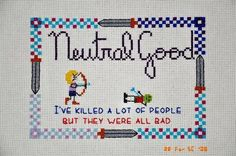 """""""Neutral Good. I've killed a lot of people, but they were all bad."""""""