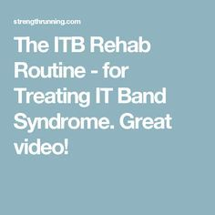 The ITB Rehab Routine - for Treating IT Band Syndrome. Great video!
