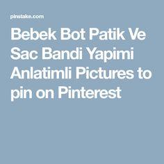 Bebek Bot Patik Ve Sac Bandi Yapimi Anlatimli Pictures to pin on Pinterest