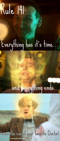 Rule 141: Everything has its time…and everything ends…(even the run of your favorite Doctor)  SUBMISSION!!! [Image Credits here, here and here] NOTE: I made this image from regenerations of Doctor's I've seen…sorry if it offends anyone…some images are easier to find than others…