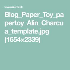 Blog_Paper_Toy_papertoy_Alin_Charcua_template.jpg (1654×2339)