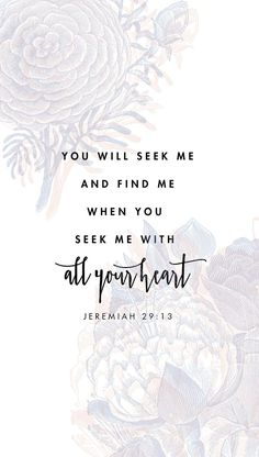 """You will seek me and find me when you seek me with all your heart"" - Jeremiah beautiful flower floral design sans serif font handlettering hand lettering calligraphy Old Testament Scripture Bible Verse Bible Verses Quotes, Bible Scriptures, Faith Quotes, Jesus Quotes, Best Bible Verses, The Words, Cool Words, Affirmations, Bible Verse Wallpaper"