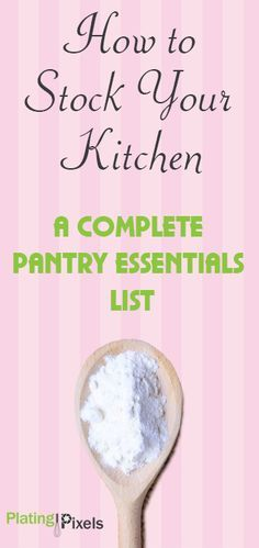 Pantry essentials list and how to stock you kitchen by Plating Pixels. Ingredients and foods that should be stored on a regular basis and are common in most recipes. - www.platingpixels.com