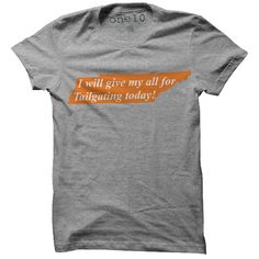 I Will Give My All to TAILGATING Today T-Shirt-Multiple Colors and Styles-- $20.00........LOVE IT!!!!!