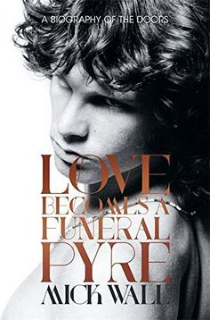 Love Becomes a Funeral Pyre: a Biography of the Doors by Mick Wall.