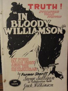 In Bloody Williamson by Former Williamson County, Illinois Sheriff, George Galligan.  Bought in a antique store.  Great Find!