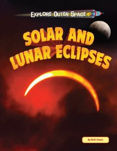 Solar and Lunar Eclipses (Explore Outer Space) by Ruth Owen