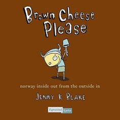 """""""Brown cheese please - Norway inside out from the outside in"""" av Jenny K. Blake"""