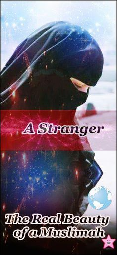 """""""Islam began strange, and it will become strange again just like it was at the beginning, so blessed are the strangers."""" [Sahîh Muslim (1/130)]"""